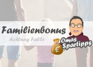 Read more about the article Familienbonus<br><small><small>Achtung Falle</small></small>